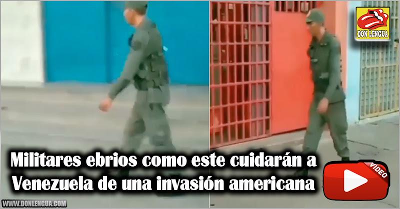 Militares ebrios como este cuidarán a Venezuela de una invasión americana