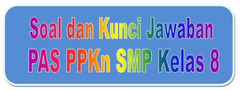 Soal Dan Kunci Jawaban Pas Ppkn Smp Kelas 8 Kurikulum 2013 Tahun Pelajaran 2019 2020 Didno76 Com