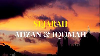 https://abusyuja.blogspot.com/2019/08/sejarah-adzan-dan-iqomah-lengkap.html