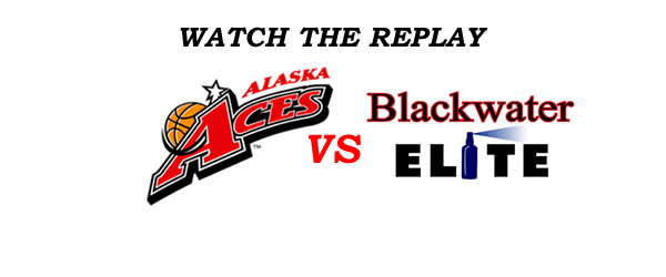 List of Replay Videos Alaska vs Blackwater @ Smart Araneta Coliseum August 28, 2016