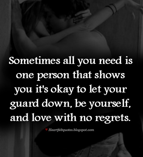 Delightful Sometimes All You Need Is One Person That Shows You Itu0027s Okay To Let Your  Guard Down, Be Yourself, And Love With No Regrets.