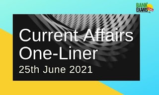 Current Affairs One-Liner: 25th June 2021