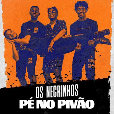 Os Negrinhos - Pé No Pivão (Afro House) (Prod. Dj Vado Poster) Download Mp3