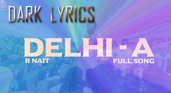 Delhi-A R Nait Lyrics  Delhi-A Is New Punjabi Song Sung By R Nait And Lyrics Of Delhi-A Is Written By R Nait And Music Of Delhi-A Is Composed By Laadi Gill,      Delhi-A R Nait Info:  Singer : R Nait  Music : Laadi Gill  Lyrics : R Nait    Delhi-A R Nait Lyrics Ho Deke Kurbaniyan Acheive Hoyi Aa  Siran Utton Pagg Jo Tu Red'Di Phirein  Oh Sade Moore Paijengi Tu Chhoti Dilliye  Khakkhar Bharind'An Wale Chhed'Di Phirein  Ho Sadeyan Hath'An Cho Phirein Khohndi Rotiyan  Sadeyan Hath'An Cho Phirein Khohndi Rotiyan  Naa Ainve Kite Haddan Ch Pawa Layin Peak Ni    Oh Dilliye Punjab Naal Pange Theek Ni  Rehni Ae Karaundi Ainve Dange Theek Ni  Dilliye Punjab Naal Pange Theek Ni,  Rehni Ae Karaundi Ainve Dange Theek Ni    Kinna Chir Jhuk'Juga Banda Das Ni  Jhuk-Jhuk Agge Badi Life Bhog Layi  Haan Chatto-Pair Kardiyan Dagebaziyan  Ik Tera Naam Delhi Utton Dogli    Udham Seyon Nu Tuvi Jaan'Di Honi  Jihne London Ch Gore Di Puwayi Cheek Ni,    Oh Dilliye Punjab Naal Pange Thik Nai  Rehni Ae Karaundi Ainve Dange Thik Ni  Dilliye Punjab Naal Pange Thik Nai  Rehni Ae Karaundi Ainve Dange Thik Ni    Ho Masaan Masaan Uthde Aan Kar Mehnatan  Jadon Dil Kare Tera Maar Dini Ae  Haye Daang'An Chak Jadon Tera Hath Mangiye  Fer Attvadi De Karar Dini Ae    Oh Dekh Tan Sahi Sade Itehas Folke  Yodheyan De Hoye Kade Tange Theek Ni,    Oh Dilliye Punjab Naal Pange Theek Ni  Rehni Ae Karaundi Ainve Dange Theek Ni  Dilliye Punjab Naal Pange Theek Ni  Rehni Ae Karaundi Ainve Dange Theek Ni.    Oh Yaad Rakhi Larhde Aa Bina Sees Ton  Hath Paundi Jina Di Tu Dhaun Nu Phirein  Teri Aini Ku Mar Gayi Zameer Dilliye  Khet Babe Nanak De Khon Nu Phirein    Oh Dharampure Wala Likhe Sach Thok'Ke  Ni Tere Karduga Karname Nange Theek Ni    Oh Dilliye Punjab Naal Pange Thik Nai  Rehni Ae Karaundi Ainve Dange Thik Ni  Dilliye Punjab Naal Pange Thik Nai  Rehni Ae Karaundi Ainve Dange Thik Ni