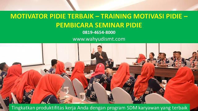 MOTIVATOR PIDIE, TRAINING MOTIVASI PIDIE, PEMBICARA SEMINAR PIDIE, PELATIHAN SDM PIDIE, TEAM BUILDING PIDIE