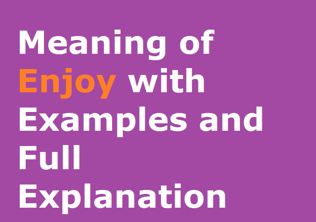 Meaning of Enjoy with Examples and Full Explanation