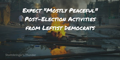 Expect violence from the left before, during, and after the election. Also, they have plans to eradicate people who oppose them.