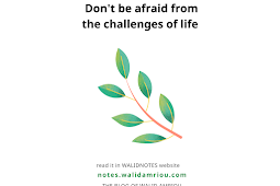Don't be afraid from the challenges of the life