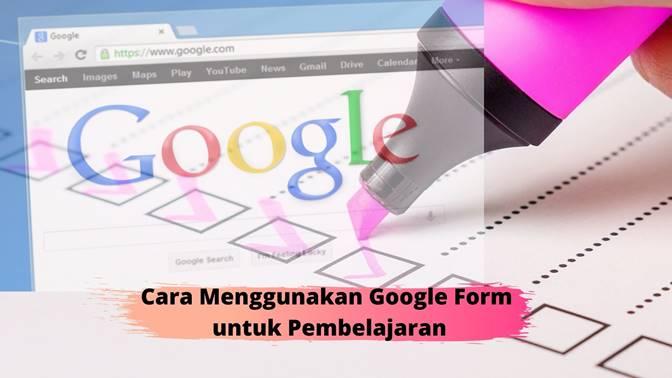 Cara Menggunakan Google Form untuk Pembelajaran