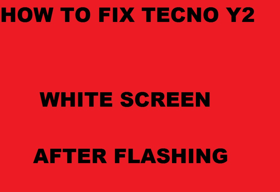 How to fix Tecno Y2 White screen after flashing - TECHWIZ- NG