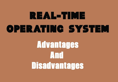 5 Advantages and Disadvantages of Real Time Operating System | Drawbacks & Benefits of Real Time Operating System