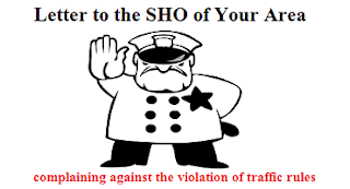 Letter to the SHO of your area complaining against the violation of traffic rules