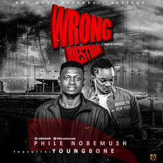 [MUSIC] Phile Nobemush Ft Youngbone - Wrong Question