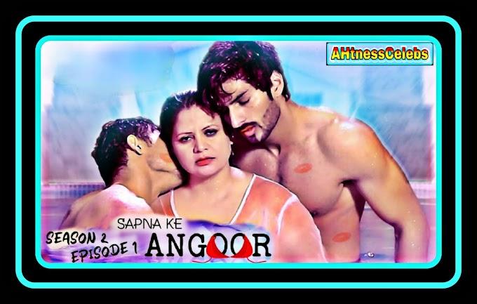 Sapna Ke Angoor (2021) - Angoor Originals Hindi Hot Web Series (s02ep01)