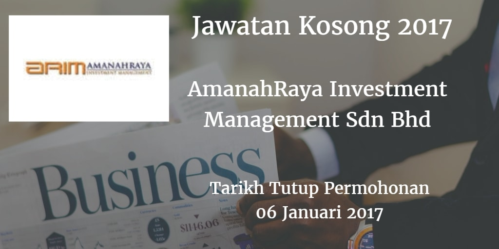 Jawatan Kosong AmanahRaya Investment Management Sdn Bhd 06 Januari 2017