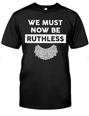We Must Now Be Ruthless funny women feminist RBG T-Shirt Hoodie. GET IT HERE