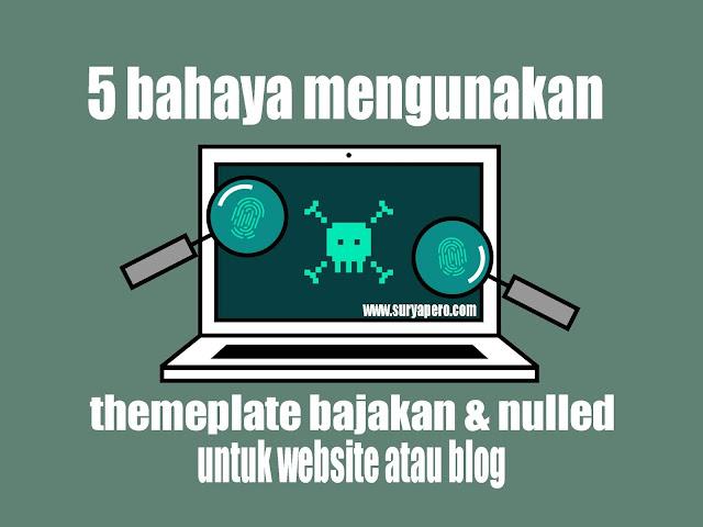 theme nulled yang banyak menimbulkan beberapa dampak negatif untuk blog anda.
