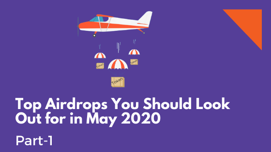 Top Airdrops You Should Look Out for in May 2020 Part-1