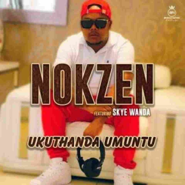 Nokzen ~ Ukuthanda Umuntu Ft. Skye Wanda [DOWNLOAD AUDIO MP3]