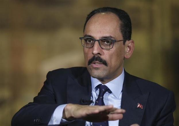 Καλίν: Η Τουρκία θα υπερασπιστεί τα συμφέροντα και τα δικαιώματά της