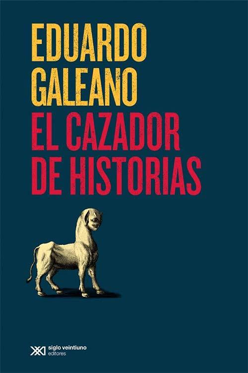 El cazador de historias de Eduardo Galeano