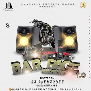 Mixtape: Smash9ja Ft DJ Phemzydee – Bar Rage1.0