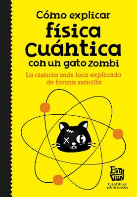 LIBRO - Cómo explicar física cuántica con un gato zombi  Big Van, científicos sobre ruedas  (Alfaguara - 10 noviembre 2016)  CIENCIA - HUMOR  Edición papel & digital ebook kindle  Comprar en Amazon España