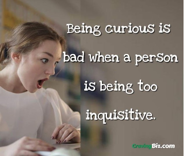 How Bad Is Curiosity And Being Too Inquisitive