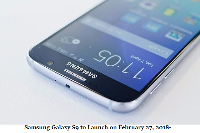 Samsung Galaxy S9 main sepcification to Launch on February 27, 2018