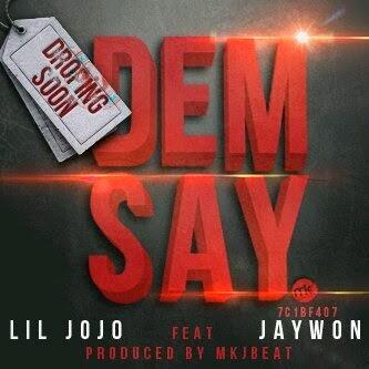 Lil Jojo - Dem Say (Prod By MKJ Beat) | @KinGLiljojo @MR_JAYWON ft Jaywon