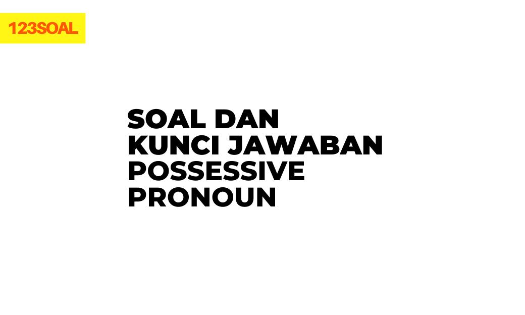 contoh soal pilihan ganda dan essay rumus possessive pronoun pdf brainly