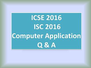 ICSE 2016 and ISC 2016 Computer Application Q & A