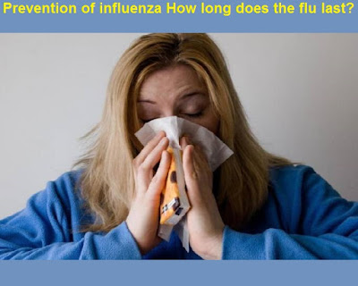Prevention of influenza How long does the flu last