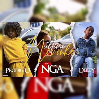 Prodígio - Último Novinho (feat NGA & Deezy)