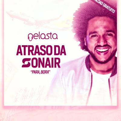 DJ Nelasta - Atraso Da Sonair (Para, Bora) (Radio Edit)