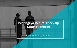 Pentingnya Melakukan Medical Check Up Selama Pandemi