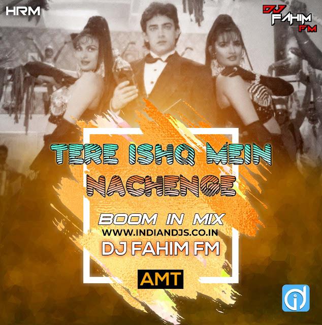Tere Ishq Me Nachenge (Boom In Mix) DJ FAHIM FM AMT indiandjs