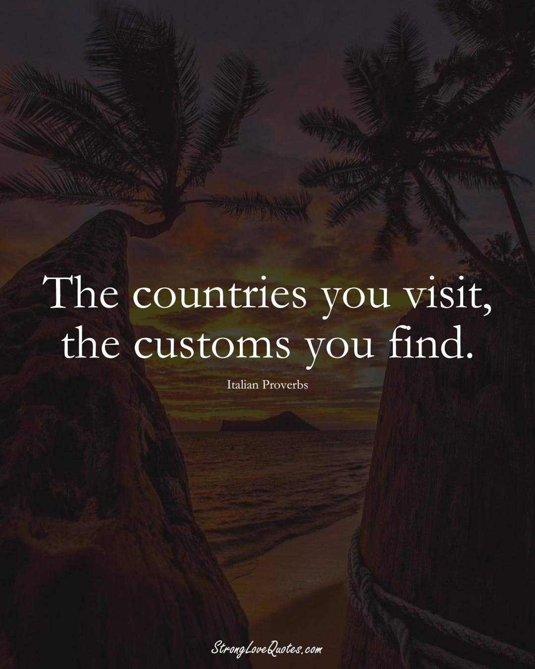 The countries you visit, the customs you find. (Italian Sayings);  #EuropeanSayings