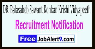 DBSKKV DR. Balasaheb Sawant Konkan Krishi Vidyapeeth Recruitment Notification 2017
