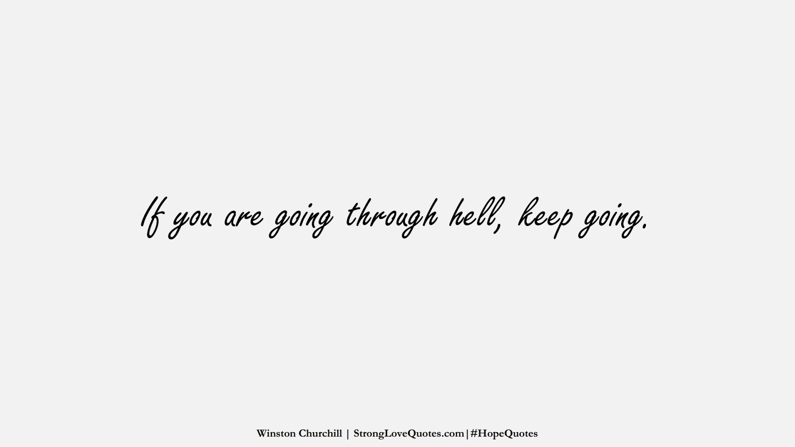 If you are going through hell, keep going. (Winston Churchill);  #HopeQuotes