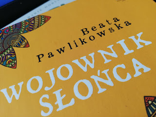 Wojownik słońca. Magiczna wyprawa na kraniec wszystkiego Beata Pawlikowska