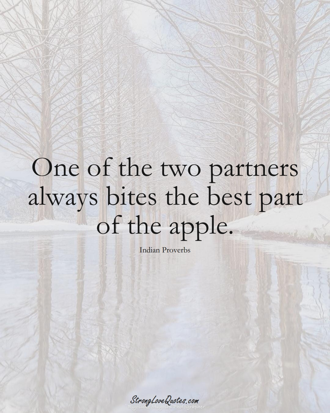 One of the two partners always bites the best part of the apple. (Indian Sayings);  #AsianSayings