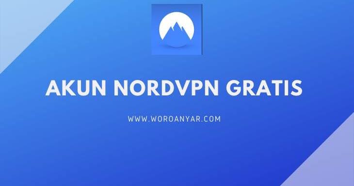 1000 Daftar Akun Premium Nordvpn Gratis Terbaru 2021 Woroanyar