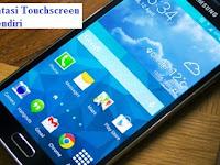 Cara Mengatasi Touchscreen Bergerak Sendiri Dengan Mudah