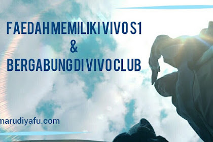 Faedah Memiliki Vivo S1 dan Bergabung di Vivo Club