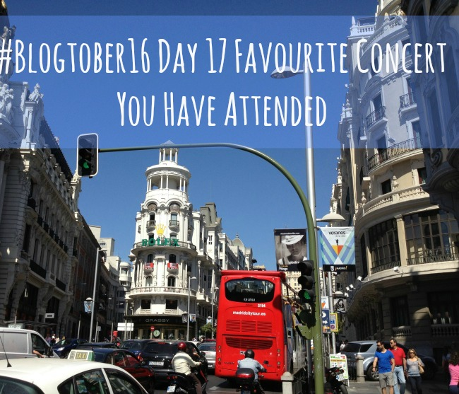 #Blogtober16-Day-17-Favourite-Concert-You-Have-Attended-text-over-image-of-Madrid