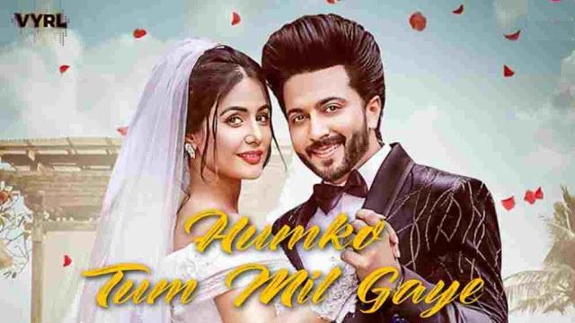 Humko Tum Mil Gaye Lyrics :- Vishal Mishra | Hina Khan & Dheeraj Dhoopar