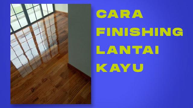 inilah cara finishing lantai kayu
