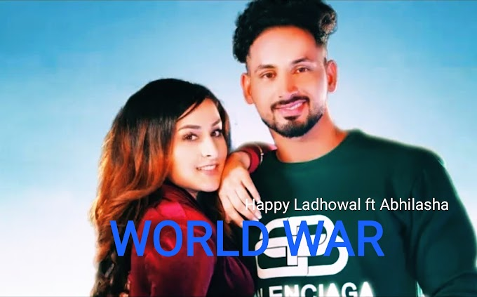 वर्ल्ड वॉर WORLD WAR Lyrics - Happy Ladhowal ft. Abhilasha | New Punjabi Song 2020