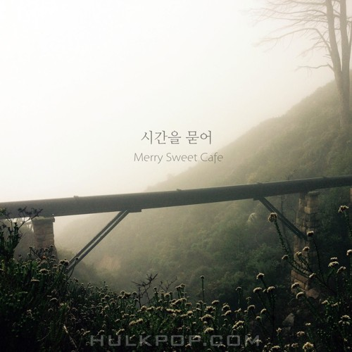 Merry Sweet Cafe – 시간을 묻어 – Single